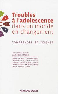 Troubles de l'adolescence dans un monde de changement : comprendre et soigner