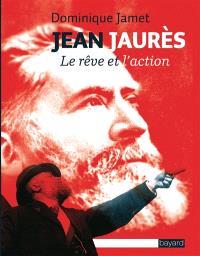 Jean Jaurès : le rêve et l'action