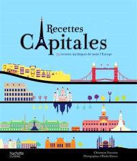 Recettes capitales : 75 recettes mythiques de toute l'Europe