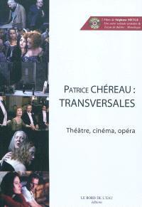 Patrice Chéreau : transversales : théâtre, cinéma, opéra