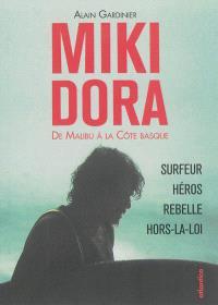 Miki Dora : de Malibu à la Côte basque : surfeur, héros, rebelle, hors-la-loi