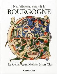 Neuf siècles au coeur de la Bourgogne : le Cellier aux moines & son clos