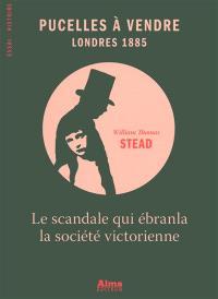 Pucelles à vendre, Londres 1885 : le scandale qui ébranla la société victorienne