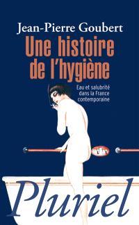 Une histoire de l'hygiène : eau et salubrité dans la France contemporaine