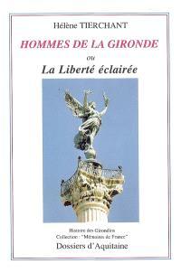Hommes de la Gironde ou La liberté éclairée : histoire des Girondins