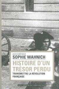 Histoire d'un trésor perdu : transmettre la Révolution française