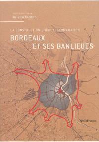 Bordeaux et ses banlieues : la construction d'une agglomération