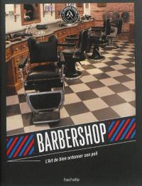 Barbershop : l'art de bien ordonner son poil