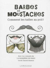 Barbes et moustaches ! : comment les traiter au poil !