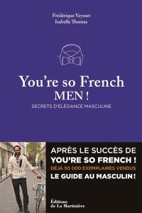 You're so French, men ! : secrets d'élégance masculine