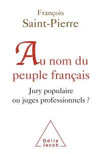 Au nom du peuple français : jury populaire ou juges professionnels ?