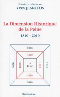 La dimension historique de la peine : 1810-2010 : bicentenaire du Code pénal de 1810, colloque international de Strasbourg 27-28 mai 2010