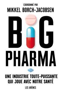 Big pharma : une industrie toute-puissante qui joue avec notre santé