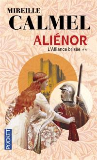 Aliénor. Volume 2, L'alliance brisée