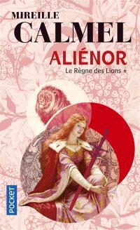 Aliénor. Volume 1, Le règne des Lions