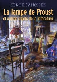 La lampe de Proust : et autres objets de la littérature