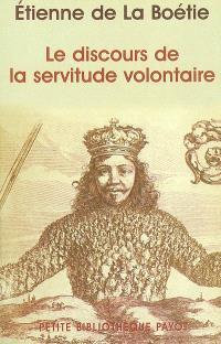 Le discours de la servitude volontaire. Suivi de La Boétie et la question du politique