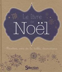 Le livre de Noël : recettes, arts de la table, décorations