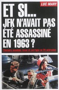 Et si... JFK n'avait pas été assassiné en 1963 ? : l'histoire mondiale revue et corrigée en 20 uchronies