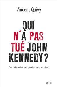 Qui n'a pas tué John Kennedy ? : des faits avérés aux théories les plus folles