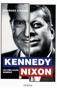 Kennedy, Nixon : les meilleurs ennemis