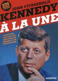 John Fitzgerald Kennedy à la une : l'histoire vue par les archives de presse et de propagande