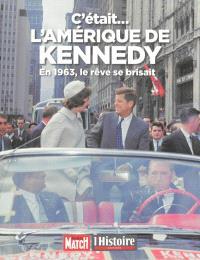 C'était l'Amérique de Kennedy : en 1963, le rêve se brisait
