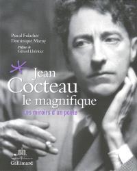 Jean Cocteau le magnifique : les miroirs d'un poète