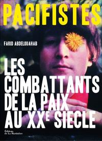Pacifistes : les combattants de la paix au XXe siècle