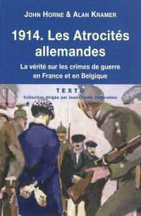 1914, les atrocités allemandes : la vérité sur les crimes de guerre en France et en Belgique