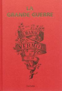 La Grande Guerre par l'almanach Vermot : 14-18