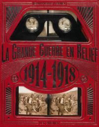 La Grande Guerre en relief : 1914-1918