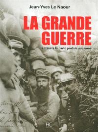 La Grande Guerre : à travers la carte postale ancienne