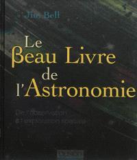 Le beau livre de l'astronomie : de l'observation à l'exploration spatiale