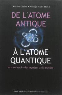 De l'atome antique à l'atome quantique : à la recherche des mystères de la matière
