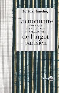 Dictionnaire historique, étymologique et anecdotique de l'argot parisien