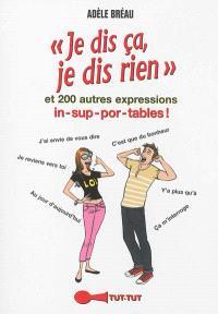 Je dis ça, je dis rien et 200 autres expressions in-sup-por-tables !