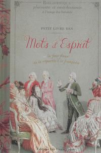 Petit livre des mots d'esprit ou l'art de la répartie à la française. Volume 1