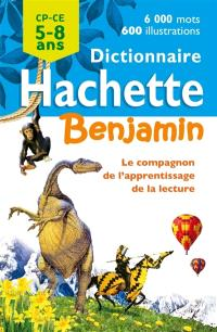 Dictionnaire Hachette benjamin CP-CE, 5-8 ans : le compagnon de l'apprentissage de la lecture