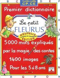 Le petit Fleurus : maternelle, CP, CE, premier dictionnaire pour les 5 à 8 ans : 5.000 mots expliqués par la magie des contes, 1.400 images