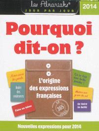 Pourquoi dit-on ? : l'origine des expressions françaises en 365 jours : nouvelles expressions pour 2014