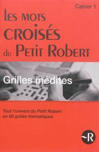 Les mots croisés du Petit Robert : tout l'univers du Petit Robert en 50 grilles thématiques. Volume 1