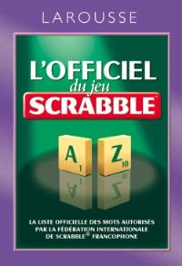 L'officiel du jeu Scrabble : la liste officielle des mots autorisés par la Fédération internationale de Scrabble francophone
