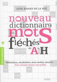 Nouveau dictionnaire des mots fléchés. Volume 1, De A à H