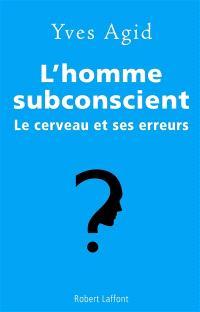 L'homme subconscient : le cerveau et ses erreurs