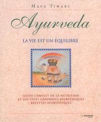 Ayurveda, la vie est un équilibre : guide complet de la nutrition et des types corporels ayurvédiques : recettes ayurvédiques