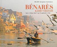 Bénarès, Kâshî-Vârânasî : voyage initiatique dans la capitale spirituelle de l'Inde