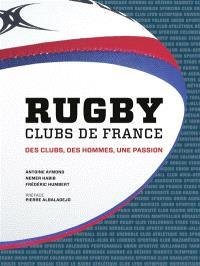 Rugby : clubs de France : des clubs, des hommes, une passion