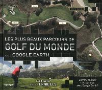 Les plus beaux parcours de golf du monde : avec Google Earth