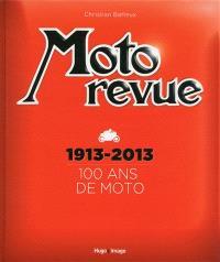 Moto revue : 100 ans de moto, 1913-2013